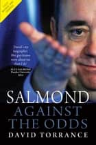 Salmond - Against the Odds ebook by David Torrance