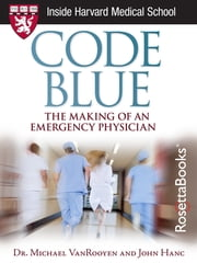Code Blue - The Making of an Emergency Physician ebook by Dr. Michael VanRooyen,John Hanc