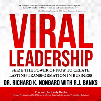 Viral Leadership: Seize the Power of Now to Create Lasting Transformation in Business audiobook by Richard K. Nongard,RJ Banks
