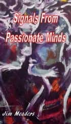 Signals from Passionate Minds ebook by Jim Meaders
