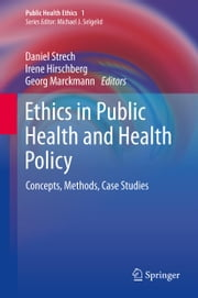 Ethics in Public Health and Health Policy - Concepts, Methods, Case Studies ebook by Daniel Strech,Irene Hirschberg,Georg Marckmann