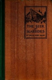 The Seer of Slabsides (Illustrated) ebook by Dallas Lore Sharp