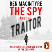 The Spy and the Traitor - The Greatest Espionage Story of the Cold War audiolibro by Ben MacIntyre