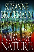 Force of Nature - A Novel ebook by Suzanne Brockmann