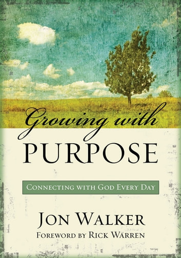 Growing with Purpose - Connecting with God Every Day ebook by Jon Walker