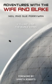 Adventures with the Wife and Blake Volume 1: The Blake Years ebook by Neil Perryman,Sue Perryman