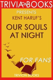 Our Souls at Night: By Kent Haruf (Trivia-On-Books) ebook by Trivion Books