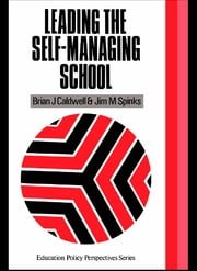 Leading the Self-Managing School ebook by Brian J. Caldwell,Jim M. Spinks