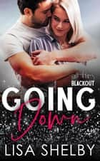 Going Down - Blackout Series, #1 eBook by Lisa Shelby