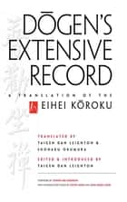 Dogen's Extensive Record - A Translation of the Eihei Koroku ebook by Eihei Dogen, Taigen Dan Leighton, Shohaku Okumura,...