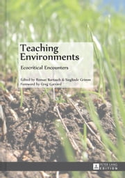 Teaching Environments - Ecocritical Encounters ebook by Roman Bartosch,Sieglinde Grimm