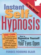 Instant Self-Hypnosis - How to Hypnotize Yourself with Your Eyes Open ebook by