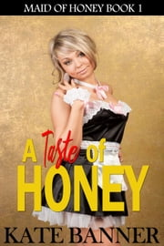 A Taste of Honey - Maid of Honey, #1 ebook by Kate Banner