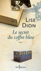 Le Secret du coffre bleu ebook by Lise Dion