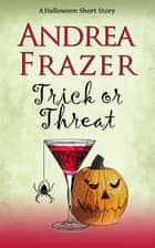 Trick or Threat ebook by Andrea Frazer