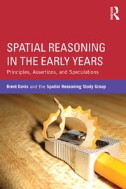 Spatial Reasoning in the Early Years - Principles, Assertions, and Speculations ebook by Brent Davis,Spatial Reasoning Study Group