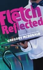Fletch Reflected ebook by Gregory Mcdonald