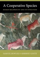 A Cooperative Species - Human Reciprocity and Its Evolution ebook by Samuel Bowles, Herbert Gintis