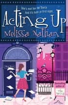 Acting Up ebook by Melissa Nathan
