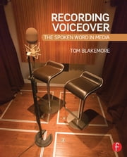 Recording Voiceover - The Spoken Word in Media ebook by Tom Blakemore