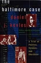 The Baltimore Case: A Trial of Politics, Science, and Character ebook by Daniel J. Kevles