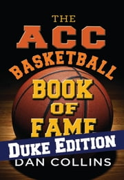 ACC Basketball Book of Fame: Duke Edition ebook by Dan Collins