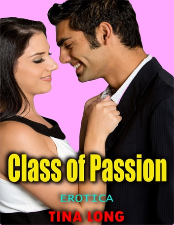 Class of Passion (Erotica) ebook by Tina Long