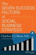 The Seven Success Factors of Social Business Strategy ebook by Charlene Li, Brian Solis