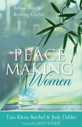 Peacemaking Women - Biblical Hope for Resolving Conflict ebook by Tara Klena Barthel,Judy Dabler