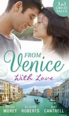 From Venice With Love: Secrets of Castillo del Arco (Bound by his Ring, Book 1) / From Venice with Love / Pregnant by Morning (Mills & Boon M&B) ekitaplar by Trish Morey, Alison Roberts, Kat Cantrell