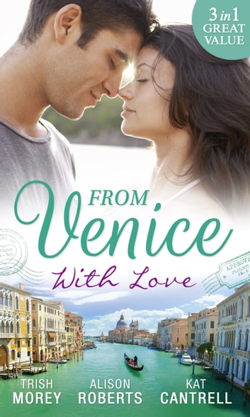 From Venice With Love: Secrets of Castillo del Arco (Bound by his Ring, Book 1) / From Venice with Love / Pregnant by Morning (Mills & Boon M&B) ebook by Trish Morey,Alison Roberts,Kat Cantrell