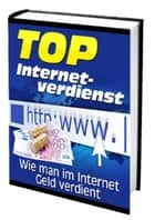 Top Internetverdienst - Wie man im Internet Geld verdient ebook by Carl Hartenberg