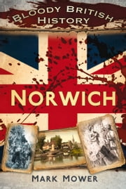 Bloody British History: Norwich ebook by Mark Mower