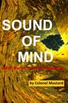 Sound of Mind: Adventures in Schizophrenia ebook by Colonel Mustard