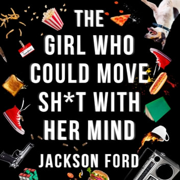 The Girl Who Could Move Sh*t With Her Mind - The first Frost Files novel audiobook by Jackson Ford