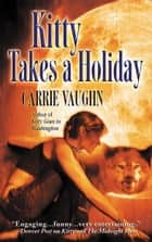 Kitty Takes a Holiday ebook by Carrie Vaughn