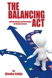 The Balancing Act - National Identity and Sovereignty for Britain in Europe ebook by Atsuko Ichijo