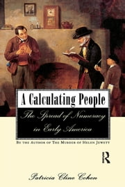 A Calculating People - The Spread of Numeracy in Early America ebook by Patricia Cline Cohen