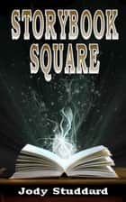 Storybook Square ebook by Jody Studdard