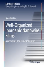 Well-Organized Inorganic Nanowire Films - Assemblies and Functionalities ebook by Jian-Wei Liu