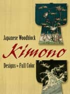 Japanese Woodblock Kimono Designs in Full Color ebook by Dover
