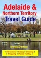 Adelaide & Northern Territory Travel Guide ebook by Brenda Armitage