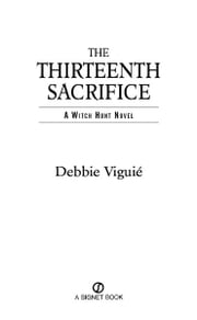 The Thirteenth Sacrifice - A Witch Hunt Novel ebook by Debbie Viguie