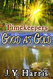 Timekeepers: Good as Gold ebook by J. Y. Harris