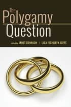The Polygamy Question ebook by Janet Bennion,Lisa Fishbayn Joffe