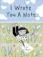 I Wrote You a Note ebook by Lizi Boyd