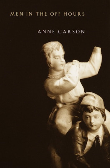 Men in the Off Hours ebook by Anne Carson