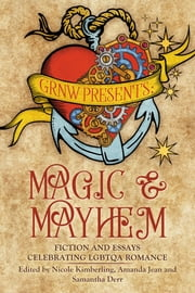 Magic And Mayhem: Fiction and Essays Celebrating LGBTQ Romance ebook by Nicole Kimberling,Amanda Jean,Samantha Derr
