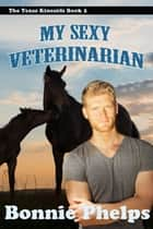 My Sexy Veterinarian ebook by Bonnie Phelps