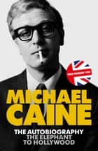 The Elephant to Hollywood ebook by Michael Caine